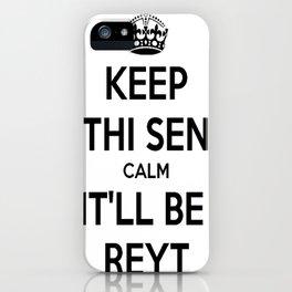 Keep Thi Sen Calm It'll Be Reyt iPhone Case