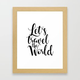 Let's Travel The World, Travel, Inspirational Poster, Typography Art Print, Quote Wall Framed Art Print
