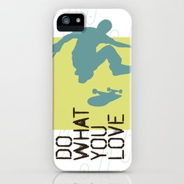 Do What You Love : Skate iPhone Case