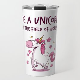 Be A Unicorn In The Field Of Horses Travel Mug