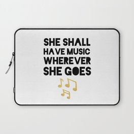 SHE SHALL HAVE MUSIC WHEREVER SHE GOES Laptop Sleeve
