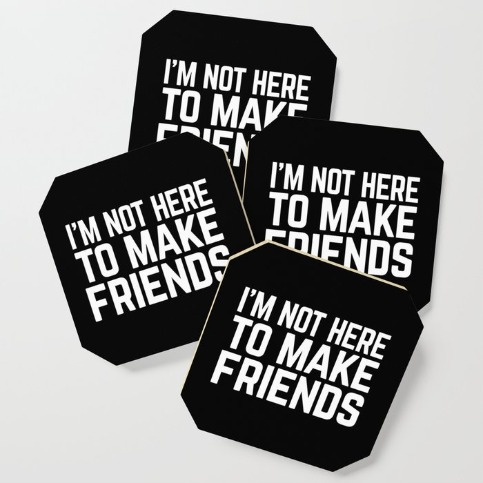 Im not here to make friends quotes