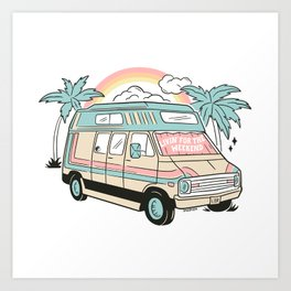 LIVIN' FOR THE WEEKEND Art Print