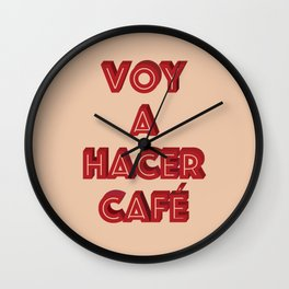 VOY A HACER CAFE Wall Clock