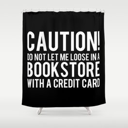 Caution! Do Not Let Me Loose in a Bookstore! - Inverted Shower Curtain