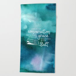 Let Your Conversation Be Always Full of Grace, Seasoned With Salt Beach Towel