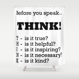 Before you speak... THINK! Shower Curtain