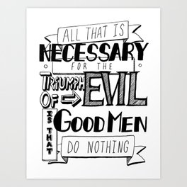 All That Is Necessary For the Triumph of Evil Art Print
