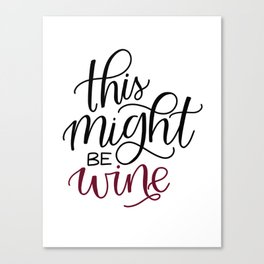 This Might Be Wine (for mug) Canvas Print