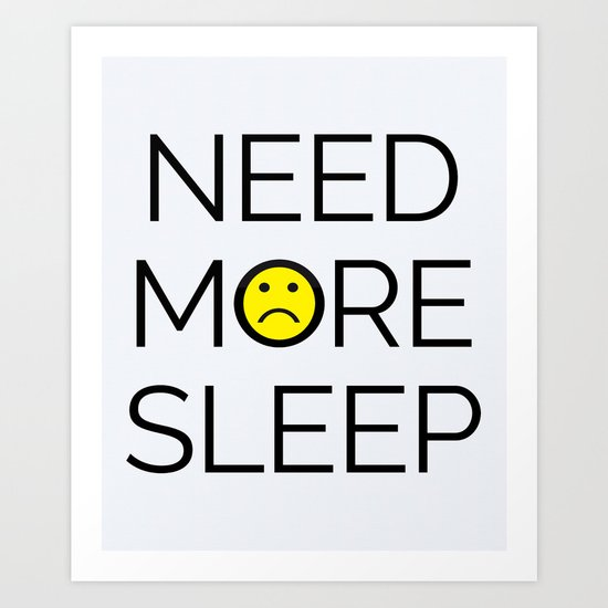 Need More Sleep Funny Quote Art Print