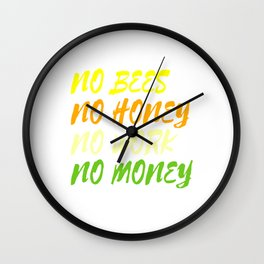 """""""No Bees No Honey No Work No Money"""" tee design. Awesome and fantastic gift to your family and friend Wall Clock"""