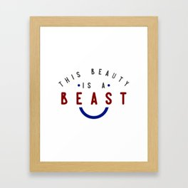 This Beauty Is A Beast Framed Art Print