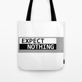 Expect Nothing Tote Bag