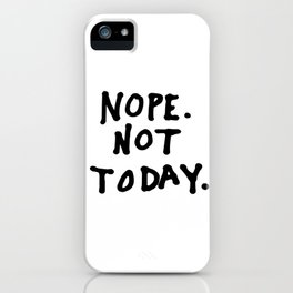 Nope. Not today iPhone Case