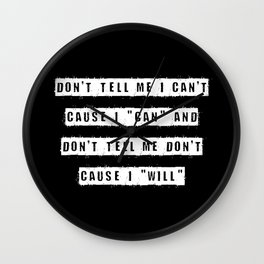 Don't tell me I can't, cause I can and don't tell me don't cause I will (on Black) Wall Clock