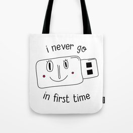 i never go in first time Tote Bag
