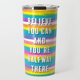 Believe You Can Theodore Roosevelt Quote with Rainbow Stripes Travel Mug