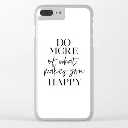 Do More Of What Makes You Happy,Office Decor,Home Office Desk,Love What You Do,Motivational Quote,Wo Clear iPhone Case