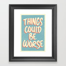 Things could be worse Framed Art Print