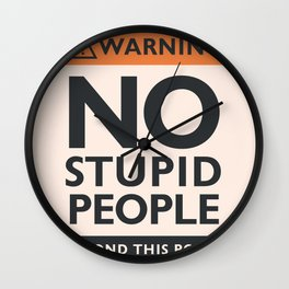 Funny warning sign, No stupid people beyond this point,  safety hazard sign, warning signal Wall Clock