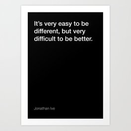 Jonathan Ive quote about being better [Black Edition] Art Print