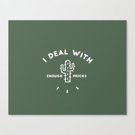 I Deal With Enough Pricks Canvas Print