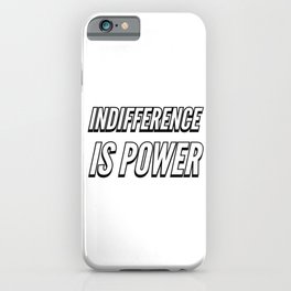 INDIFFERENCE IS POWER iPhone Case