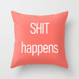 Shit happens Living Coral Throw Pillow