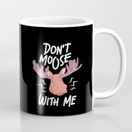 Funny Moose Quote - Don't Moose with Me Coffee Mug
