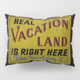 Weathered and Cracking Real Vacation Land Sign Pillow Sham
