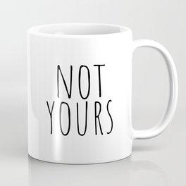 Not yours Coffee Mug