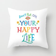 Don't Put Off Your Happy Life Throw Pillow