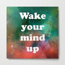 Wake Your Mind Up Metal Print