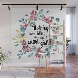 Nothing Scares Idiots More Than a Smart Girl Wall Mural