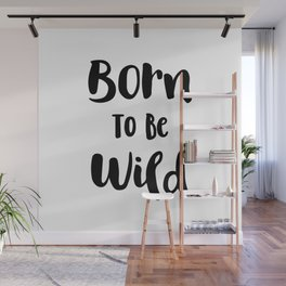 Born To Be Wild (Black and White) Wall Mural