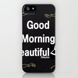 Good Morning Beautiful iPhone Case