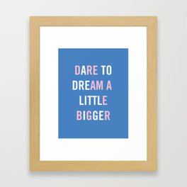 Dare to Dream a Little Bigger Framed Art Print