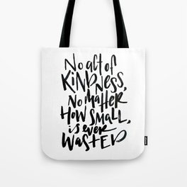 No Act of Kindness, No Matter How Small Tote Bag