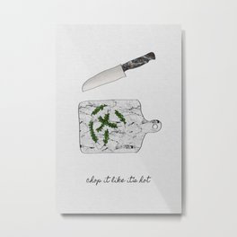 Chop It Metal Print