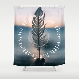 Psalm 91: He shall cover thee with his feathers Shower Curtain