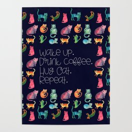 Wake Up. Drink Coffee. Hug Cat. Repeat. Poster