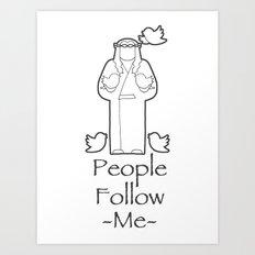 People Follow Me Art Print