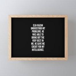 Elia Kazan understood my problems He was able to bring out the very best in me He gave me credit for my intelligence Framed Mini Art Print