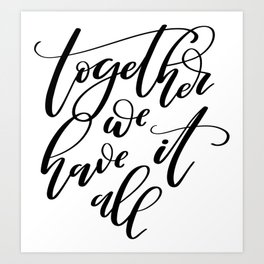 Together We Have It All. Hand-lettered inspirational quote print Art Print