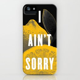 I Ain't Sorry iPhone Case