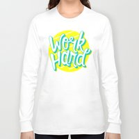 work hard Long Sleeve T-shirts featuring Work Hard by Chelsea Herrick