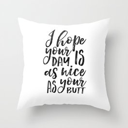 FUNNY DARLING GIFT, I Hope You Day Is As Nice As You Butt,Funny Print,Women Gift,Gift For Her,Office Throw Pillow
