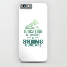Education Is Important But Skiing Is Importanter gr iPhone Case