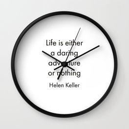 """""""Life is either a daring adventure or nothing"""" Wall Clock"""