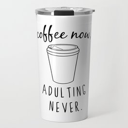 Coffee Now / Adulting Never - Black and White Vers. Travel Mug